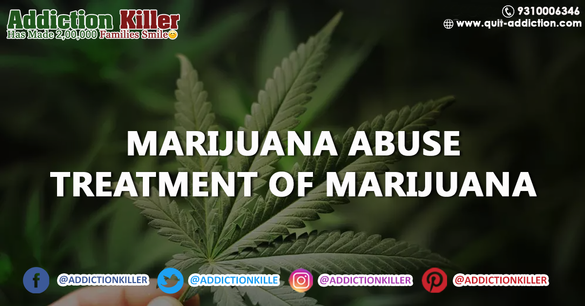 What is Marijuana Abuse and how can we do treatment of Marijuana?