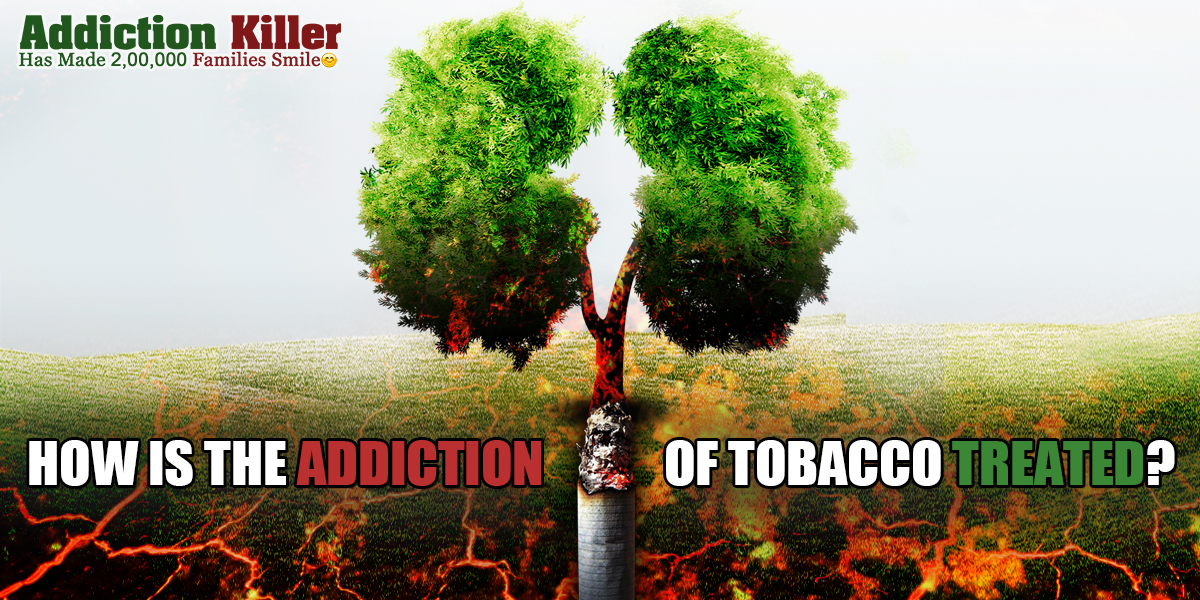 How is the addiction of tobacco treated ?