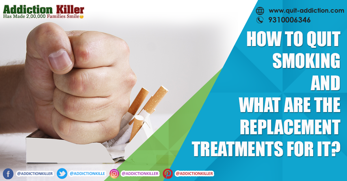 How to Quit Smoking and what are the Replacement Treatments for it?