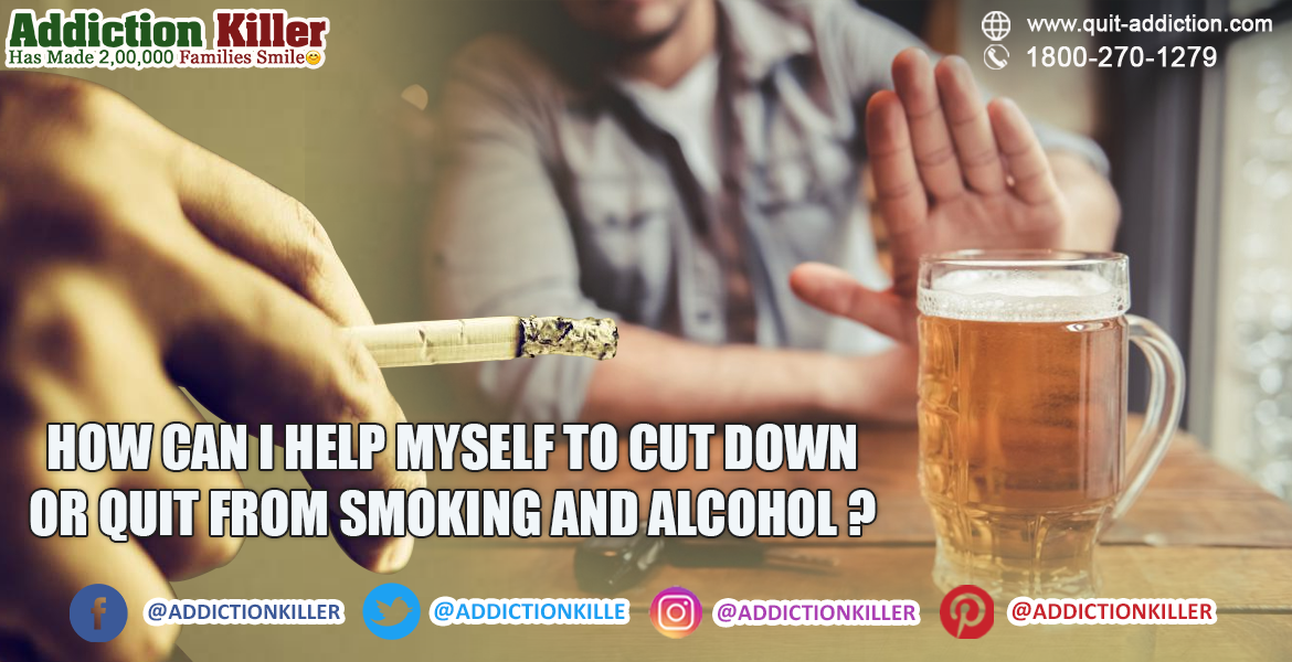 How Can I Help Myself to Cut Down or Quit from Smoking and Alcohol?
