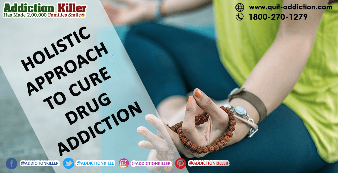 Holistic Approach to Cure Drug Addiction