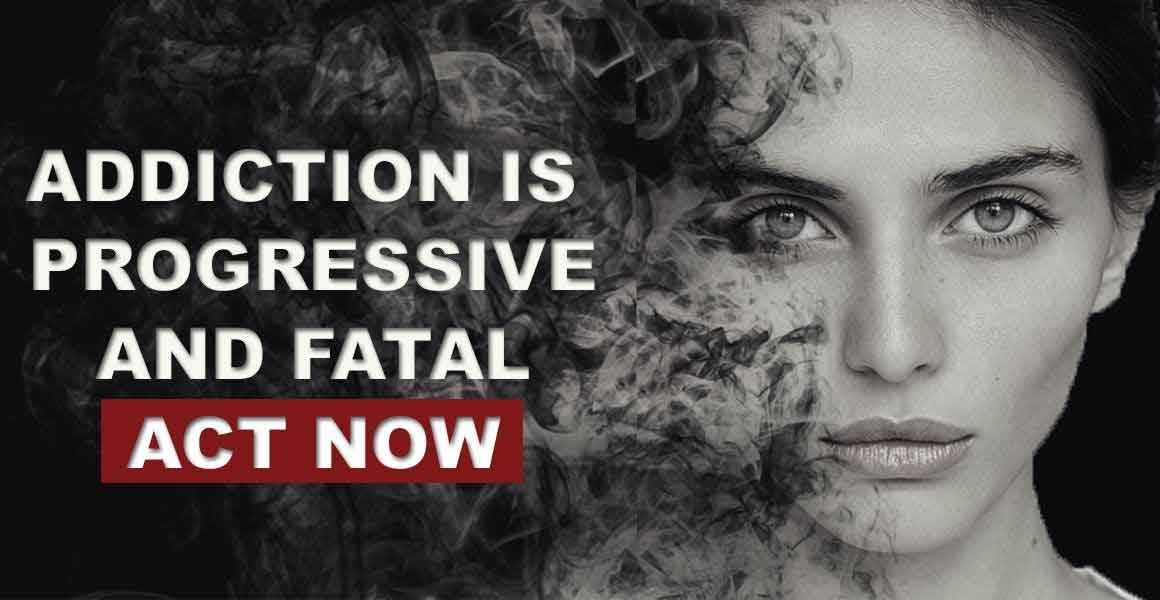 Addiction is progressive and fatal act now