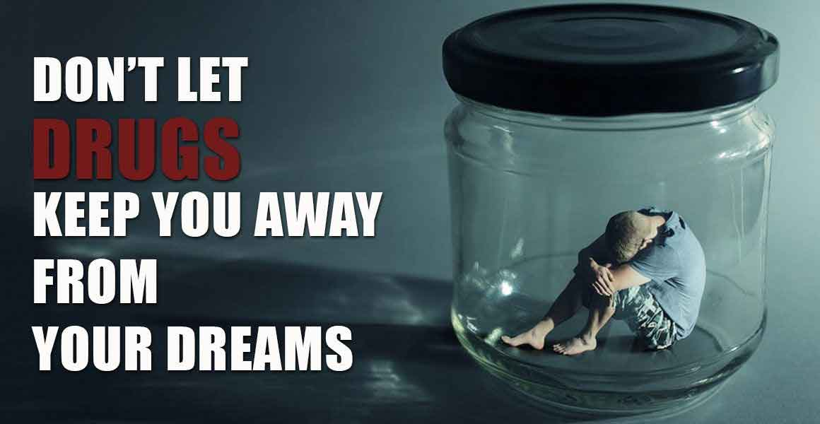 Dont't let drugs keep you away from your dreams
